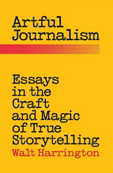 artful journalism essays in the craft and magic of true  artful journalism essays in the craft and magic of true storytelling walt harrington